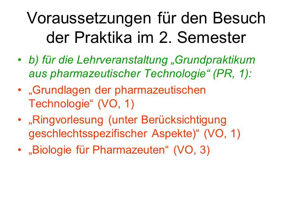 Voraussetzungen für den Besuch der Praktika im 2. Semester b) für die Lehrveranstaltung Grundpraktikum aus pharmazeutischer Technologie (PR, 1): Grund