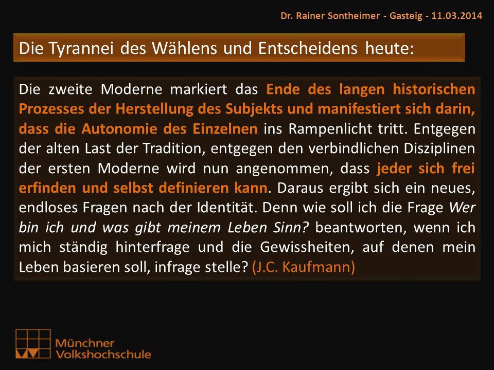 Die Tyrannei des Wählens und Entscheidens heute: Dr. Rainer Sontheimer - Gasteig - 11.03.2014 Die zweite Moderne markiert das Ende des langen historis