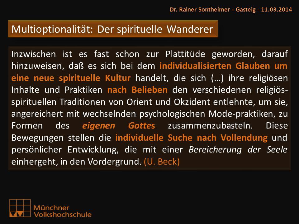 Multioptionalität: Der spirituelle Wanderer Dr. Rainer Sontheimer - Gasteig - 11.03.2014 Inzwischen ist es fast schon zur Plattitüde geworden, darauf