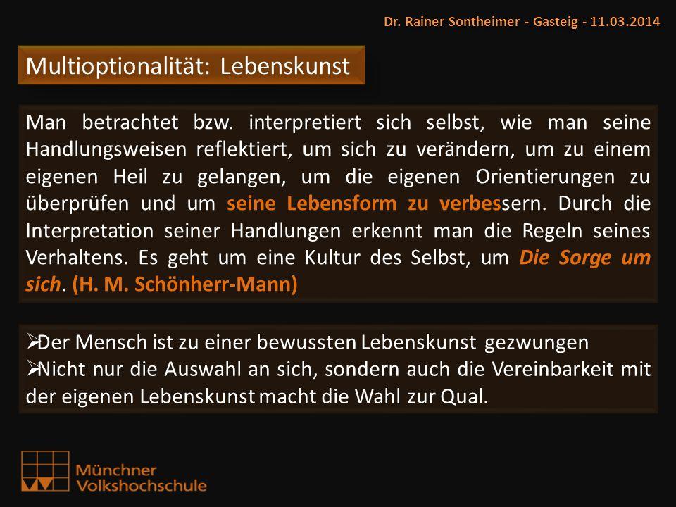 Multioptionalität: Lebenskunst Dr. Rainer Sontheimer - Gasteig - 11.03.2014 Man betrachtet bzw. interpretiert sich selbst, wie man seine Handlungsweis