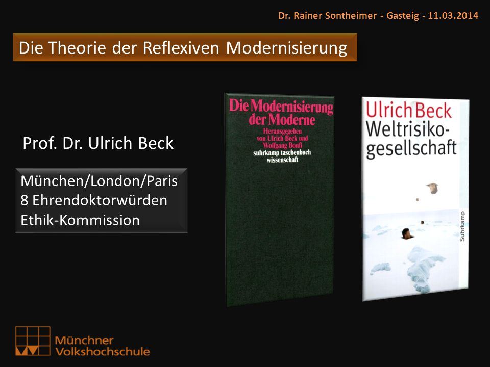 Die Theorie der Reflexiven Modernisierung Dr. Rainer Sontheimer - Gasteig - 11.03.2014 Prof. Dr. Ulrich Beck München/London/Paris 8 Ehrendoktorwürden