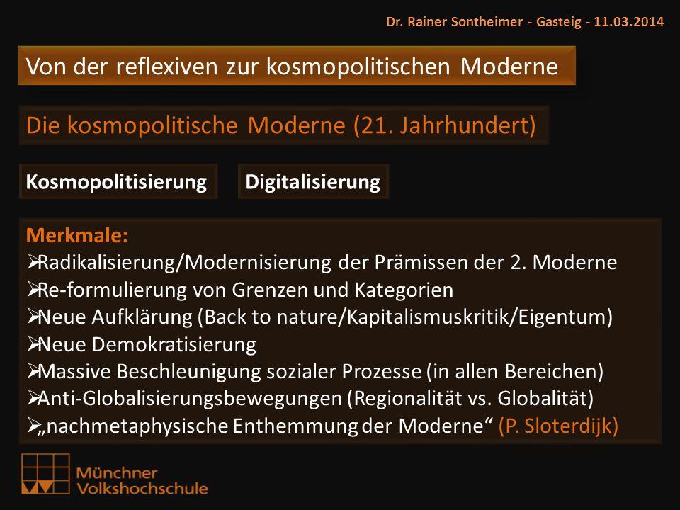 Dr. Rainer Sontheimer - Gasteig - 11.03.2014 Von der reflexiven zur kosmopolitischen Moderne Die kosmopolitische Moderne (21. Jahrhundert) Kosmopoliti