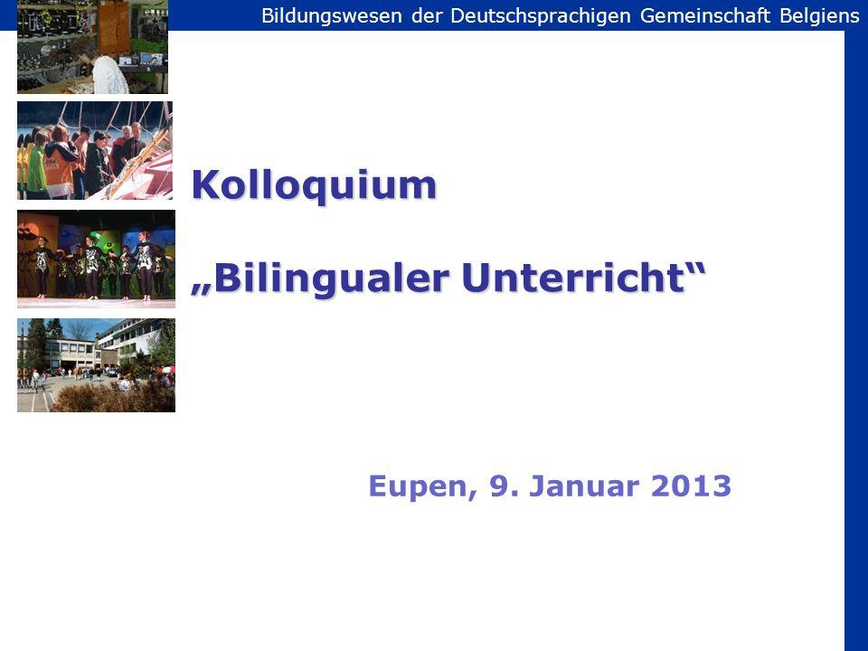 Bildungswesen der Deutschsprachigen Gemeinschaft Belgiens Kolloquium Bilingualer Unterricht Eupen, 9. Januar 2013