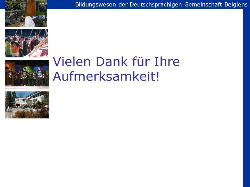 Bildungswesen der Deutschsprachigen Gemeinschaft Belgiens Vielen Dank für Ihre Aufmerksamkeit!
