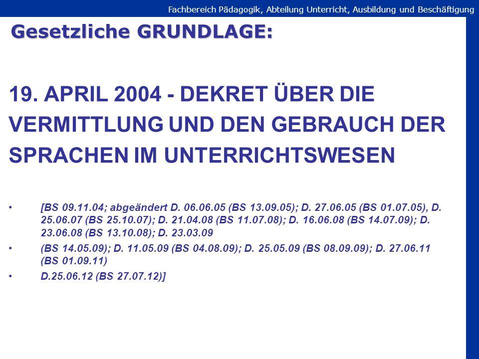 Fachbereich Pädagogik, Abteilung Unterricht, Ausbildung und Beschäftigung Gesetzliche GRUNDLAGE: 19. APRIL 2004 - DEKRET ÜBER DIE VERMITTLUNG UND DEN