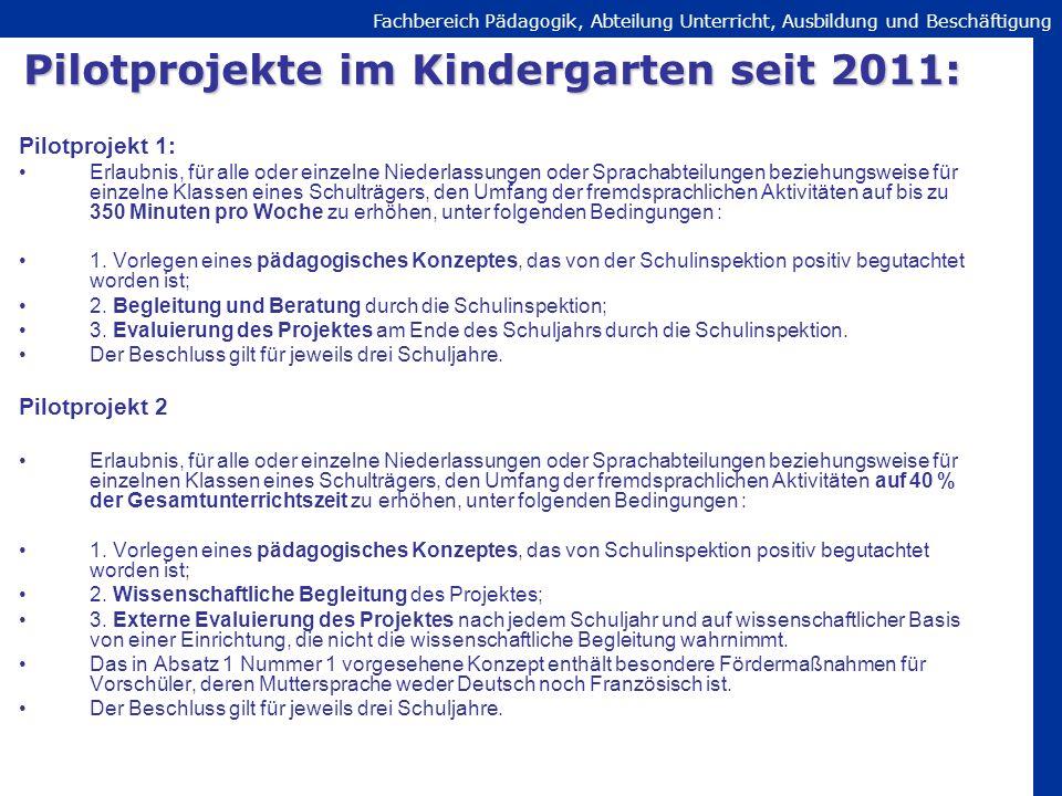 Fachbereich Pädagogik, Abteilung Unterricht, Ausbildung und Beschäftigung Pilotprojekte im Kindergarten seit 2011: Pilotprojekt 1: Erlaubnis, für alle