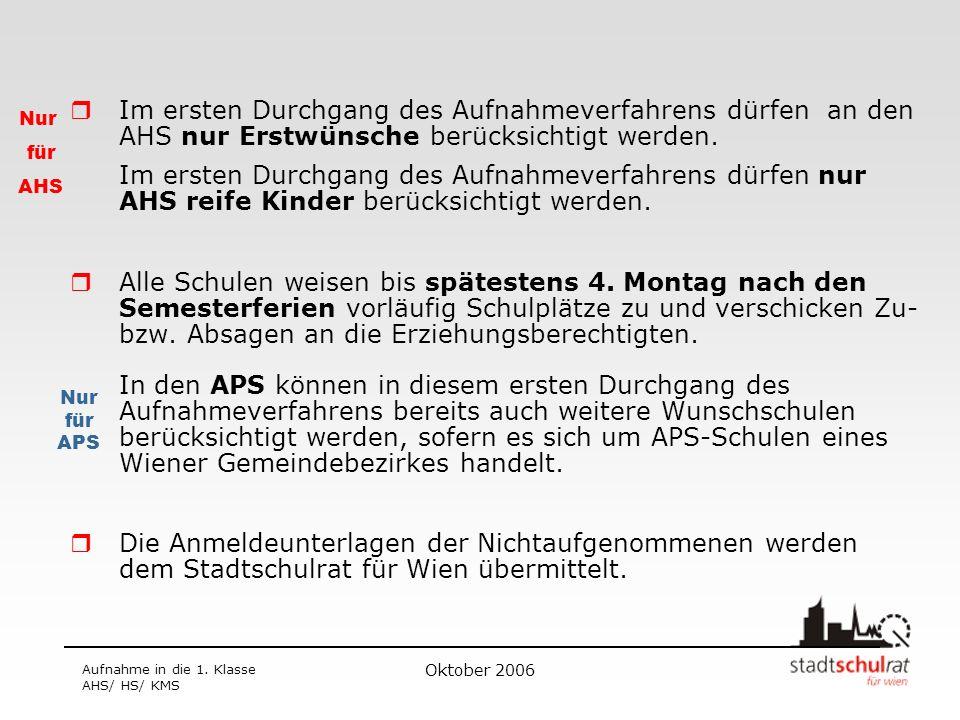 Oktober 2006 Aufnahme in die 1. Klasse AHS/ HS/ KMS Im ersten Durchgang des Aufnahmeverfahrens dürfen an den AHS nur Erstwünsche berücksichtigt werden