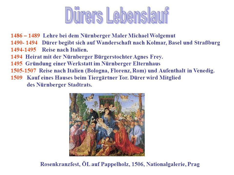 1486 – 1489 Lehre bei dem Nürnberger Maler Michael Wolgemut 1490- 1494 Dürer begibt sich auf Wanderschaft nach Kolmar, Basel und Straßburg 1494-1495 R