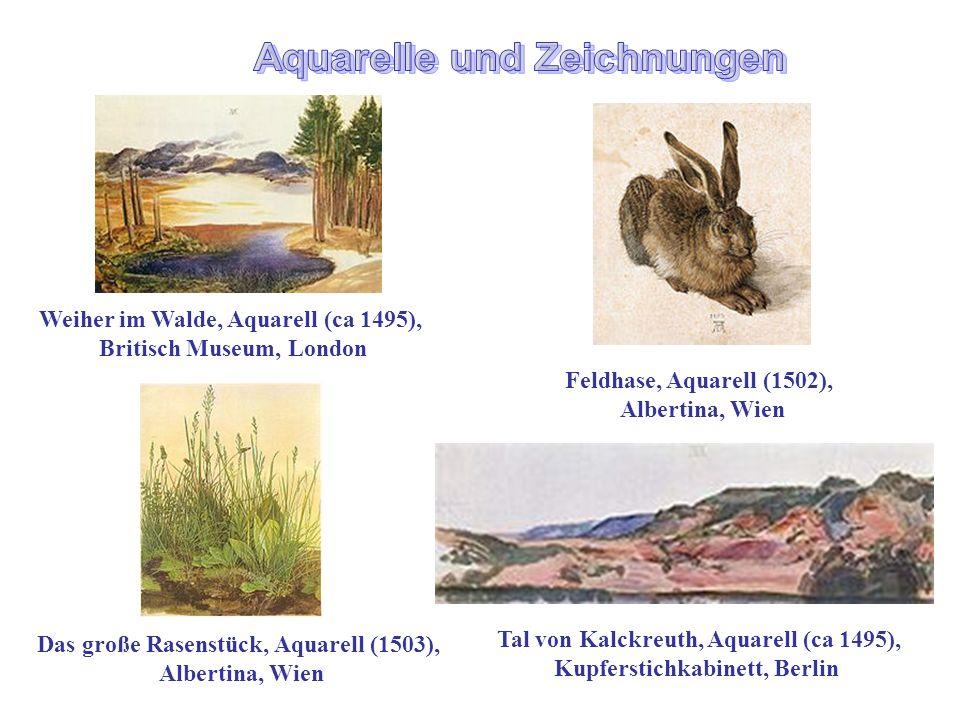 Feldhase, Aquarell (1502), Albertina, Wien Weiher im Walde, Aquarell (ca 1495), Britisch Museum, London Das große Rasenstück, Aquarell (1503), Alberti