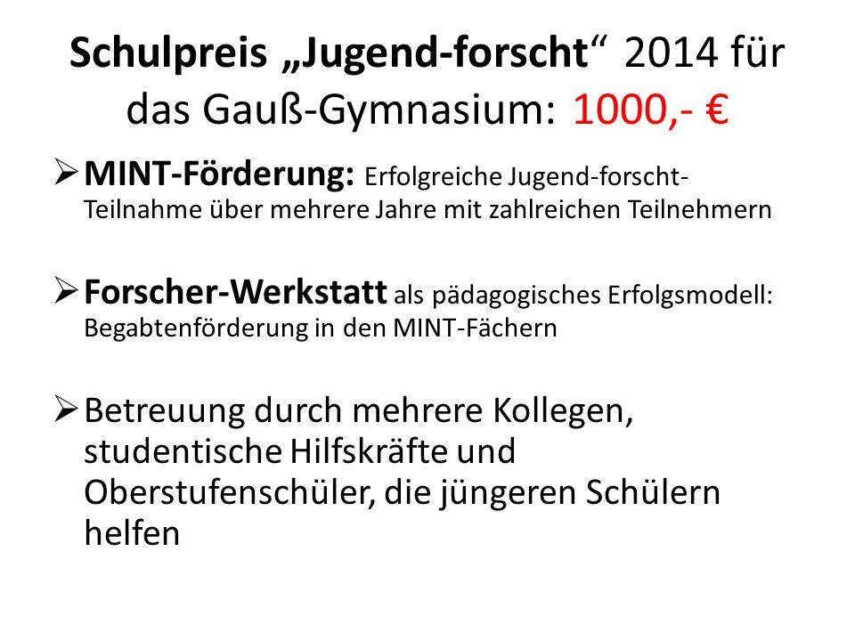 Schulpreis Jugend-forscht 2014 für das Gauß-Gymnasium: 1000,- MINT-Förderung: Erfolgreiche Jugend-forscht- Teilnahme über mehrere Jahre mit zahlreiche