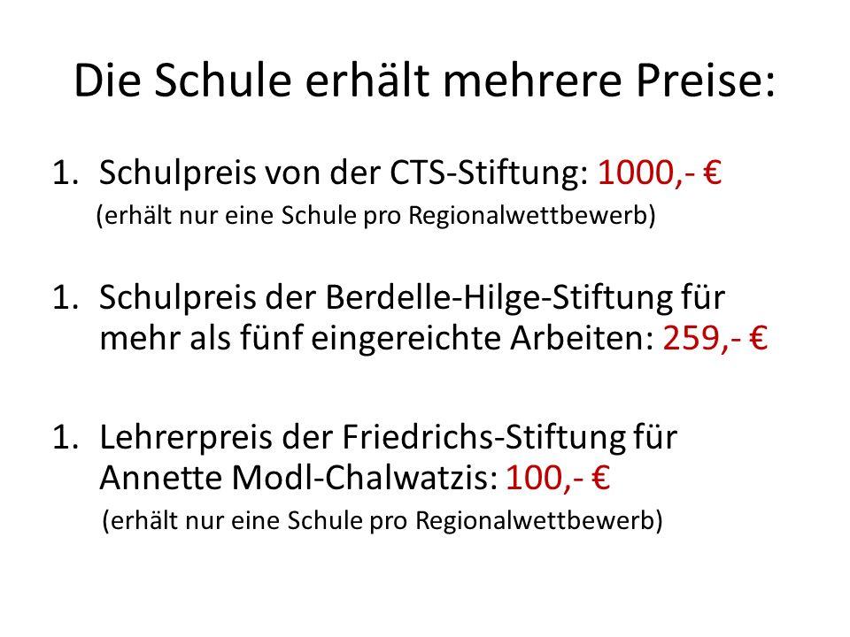 Die Schule erhält mehrere Preise: 1.Schulpreis von der CTS-Stiftung: 1000,- (erhält nur eine Schule pro Regionalwettbewerb) 1.Schulpreis der Berdelle-