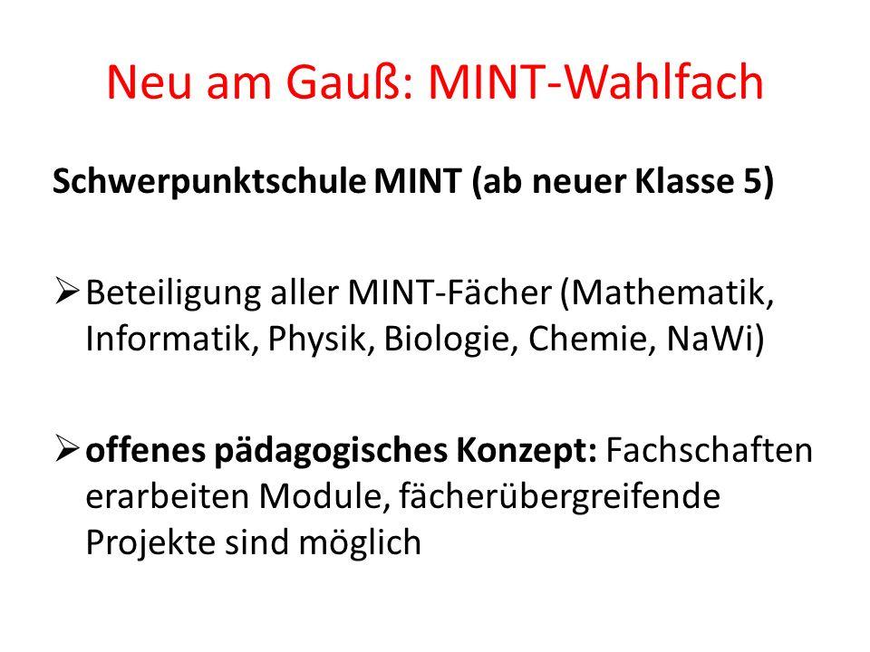 Neu am Gauß: MINT-Wahlfach Schwerpunktschule MINT (ab neuer Klasse 5) Beteiligung aller MINT-Fächer (Mathematik, Informatik, Physik, Biologie, Chemie,