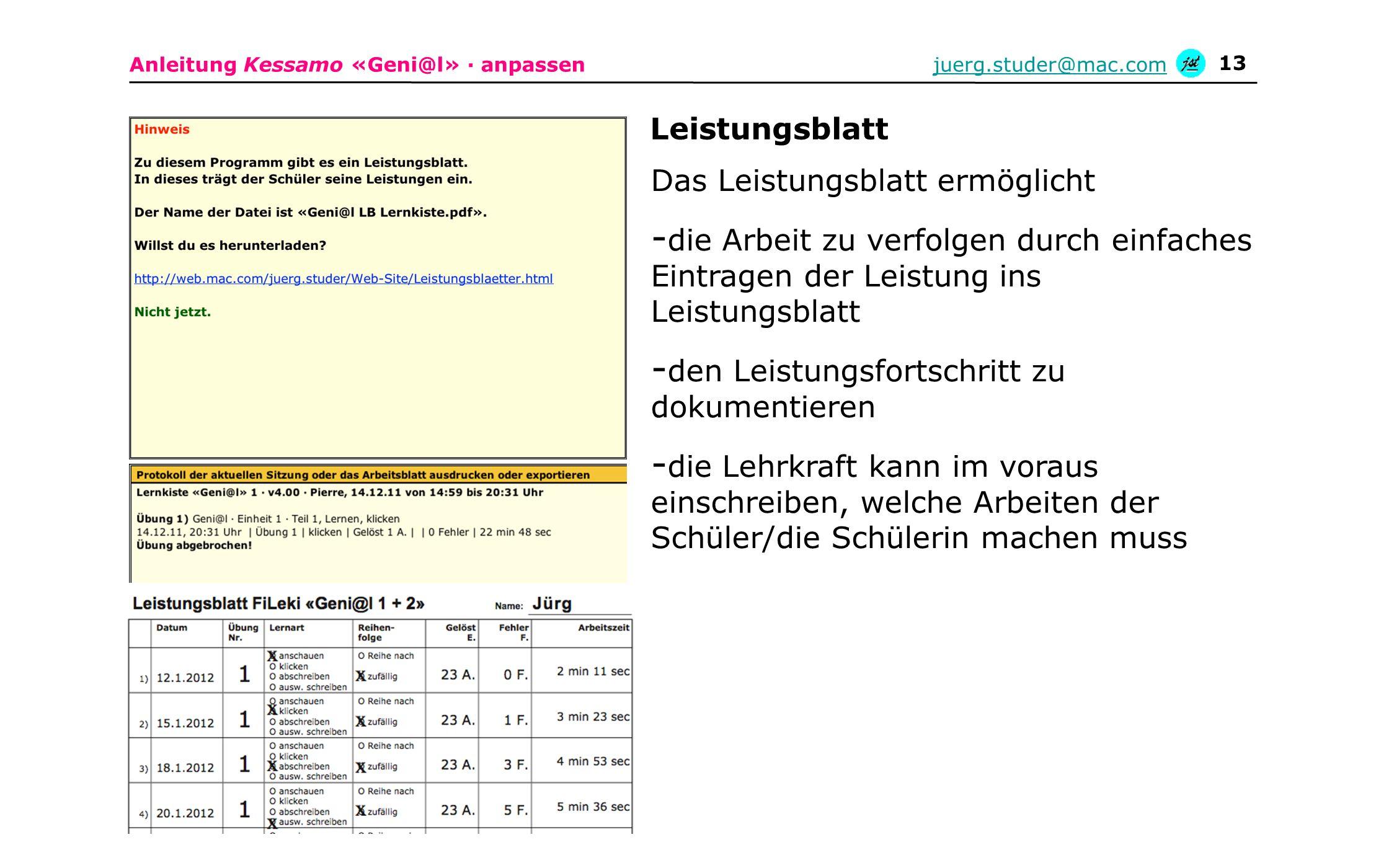 Anleitung Kessamo «Geni@l» · anpassenjuerg.studer@mac.com 13 Das Leistungsblatt ermöglicht - die Arbeit zu verfolgen durch einfaches Eintragen der Lei