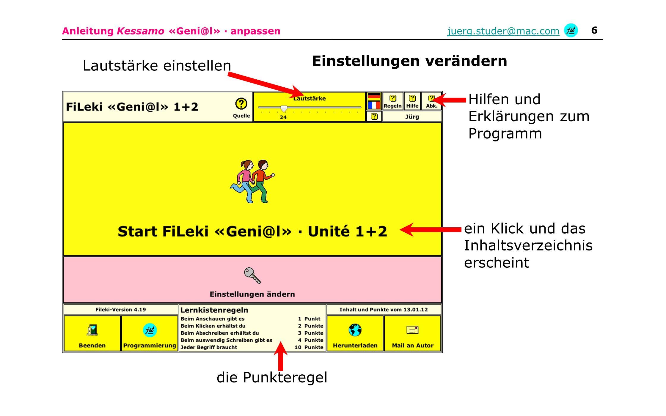 Anleitung Kessamo «Geni@l» · anpassenjuerg.studer@mac.com 6 die Punkteregel Lautstärke einstellen Hilfen und Erklärungen zum Programm ein Klick und da
