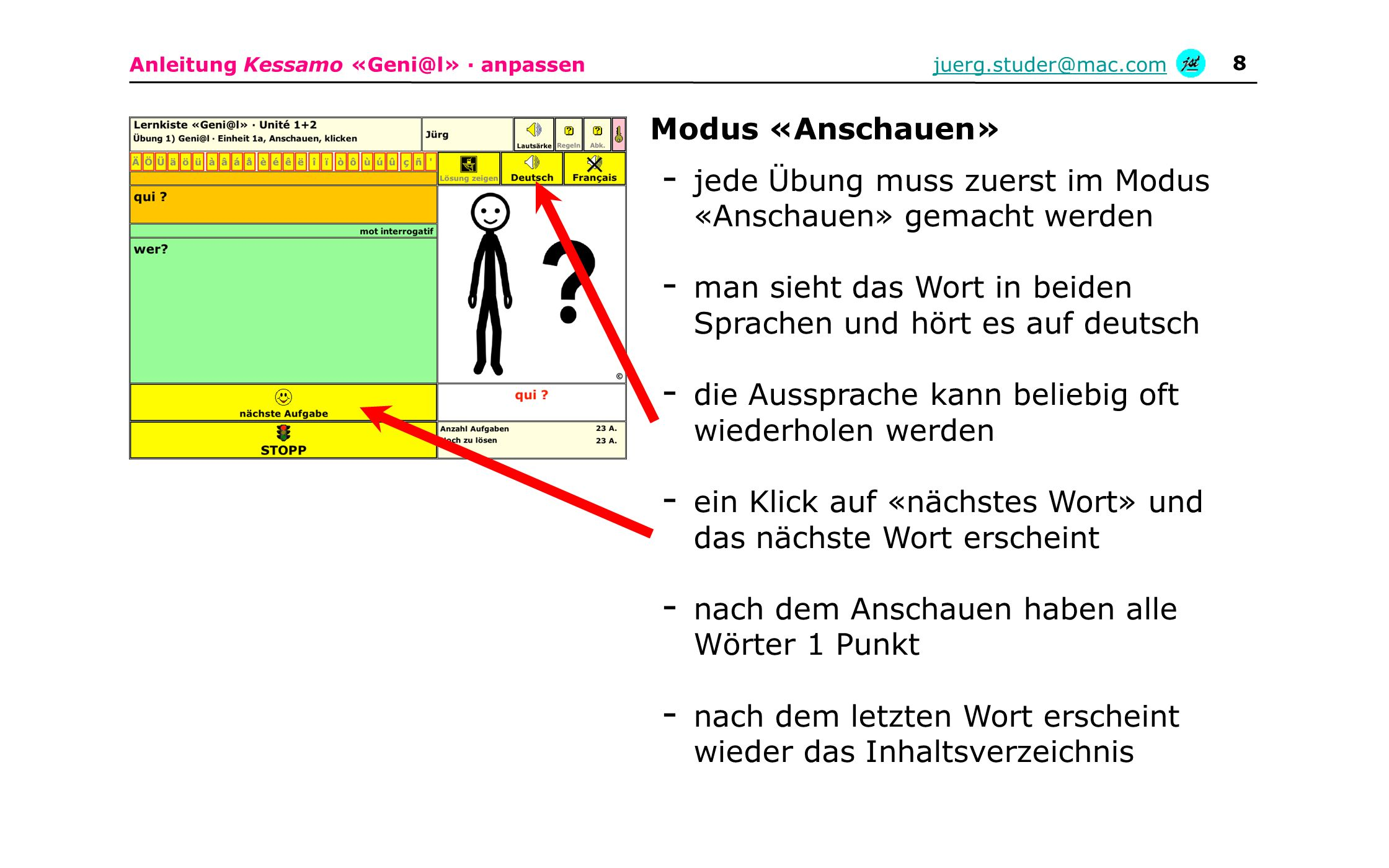 Anleitung Kessamo «Geni@l» · anpassenjuerg.studer@mac.com 8 - jede Übung muss zuerst im Modus «Anschauen» gemacht werden - man sieht das Wort in beide