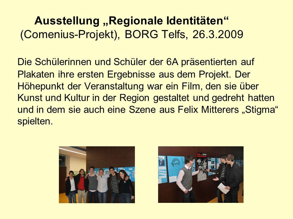Ausstellung Regionale Identitäten (Comenius-Projekt), BORG Telfs, 26.3.2009 Die Schülerinnen und Schüler der 6A präsentierten auf Plakaten ihre ersten