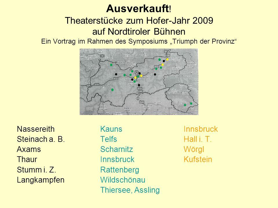 Ausverkauft ! Theaterstücke zum Hofer-Jahr 2009 auf Nordtiroler Bühnen Ein Vortrag im Rahmen des Symposiums Triumph der Provinz NassereithKaunsInnsbru