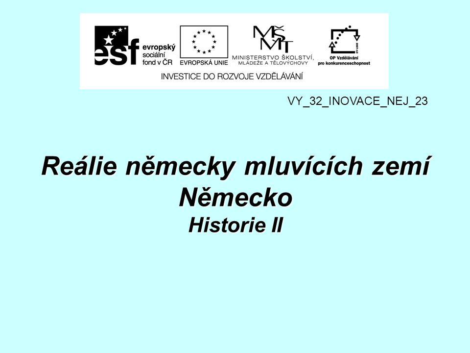 Reálie německy mluvících zemí Německo Historie II VY_32_INOVACE_NEJ_23