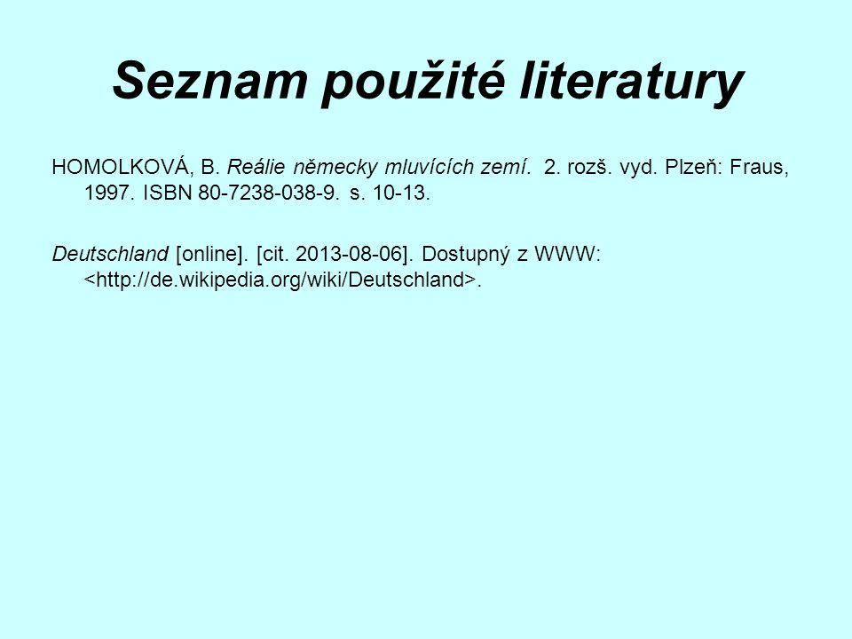 Seznam použité literatury HOMOLKOVÁ, B.Reálie německy mluvících zemí.