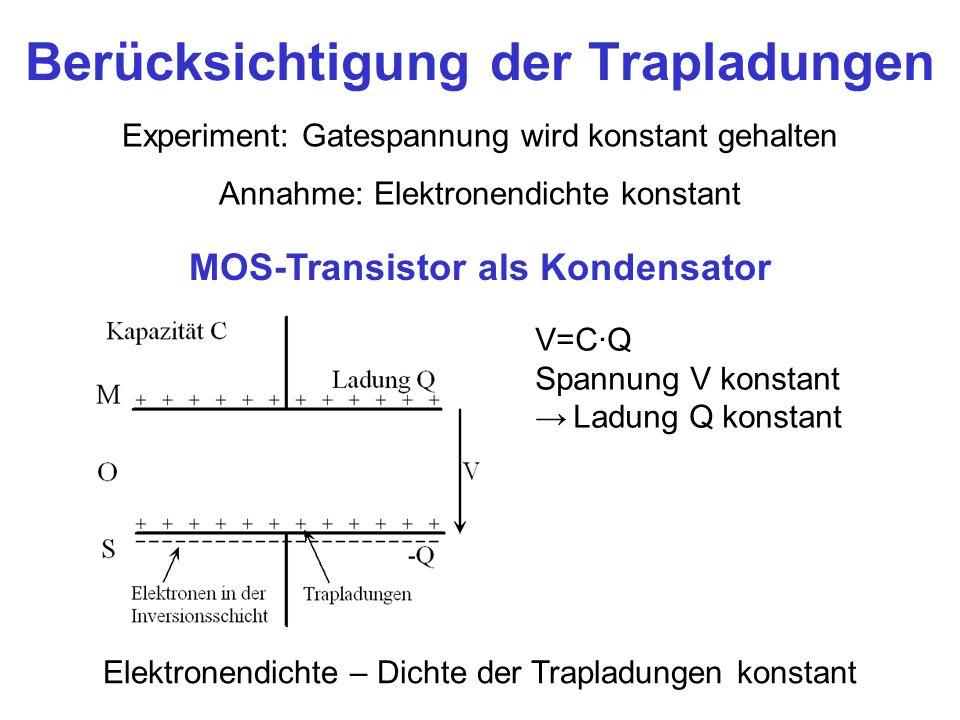 Berücksichtigung der Trapladungen Experiment: Gatespannung wird konstant gehalten Annahme: Elektronendichte konstant MOS-Transistor als Kondensator V=