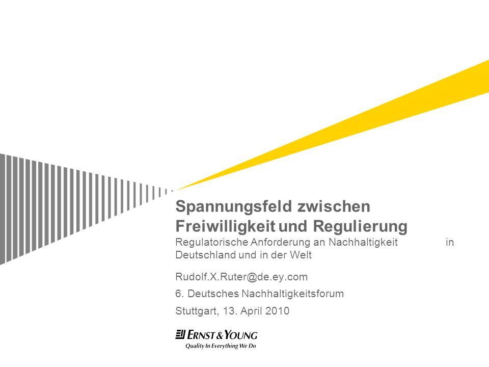Spannungsfeld zwischen Freiwilligkeit und Regulierung Regulatorische Anforderung an Nachhaltigkeit in Deutschland und in der Welt Rudolf.X.Ruter@de.ey
