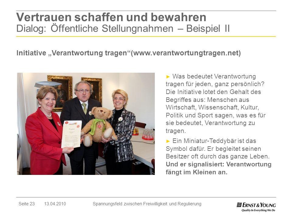 Seite 23 13.04.2010 Spannungsfeld zwischen Freiwilligkeit und Regulierung Vertrauen schaffen und bewahren Dialog: Öffentliche Stellungnahmen – Beispie