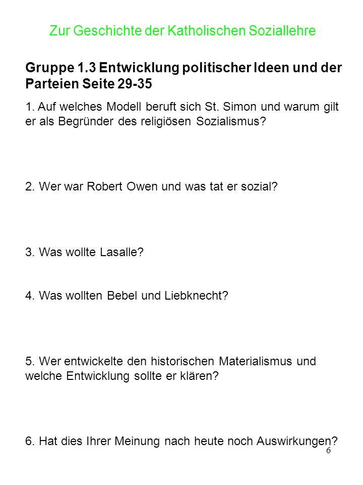 7 Zur Geschichte der Katholischen Soziallehre Gruppe 1.4 Erste Antworten aus christlicher Sicht/Die Zeit war reif für eine päpstliche Äußerung.