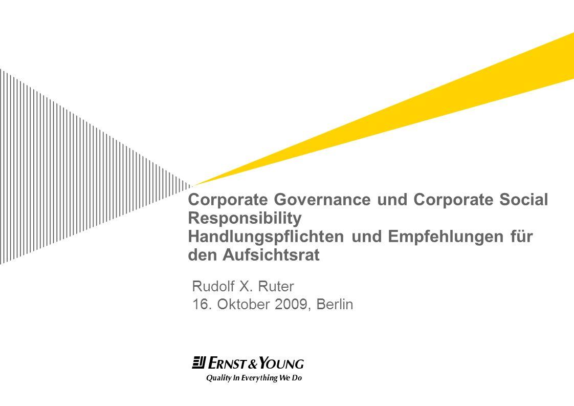 Corporate Governance und Corporate Social Responsibility Handlungspflichten und Empfehlungen für den Aufsichtsrat Rudolf X. Ruter 16. Oktober 2009, Be