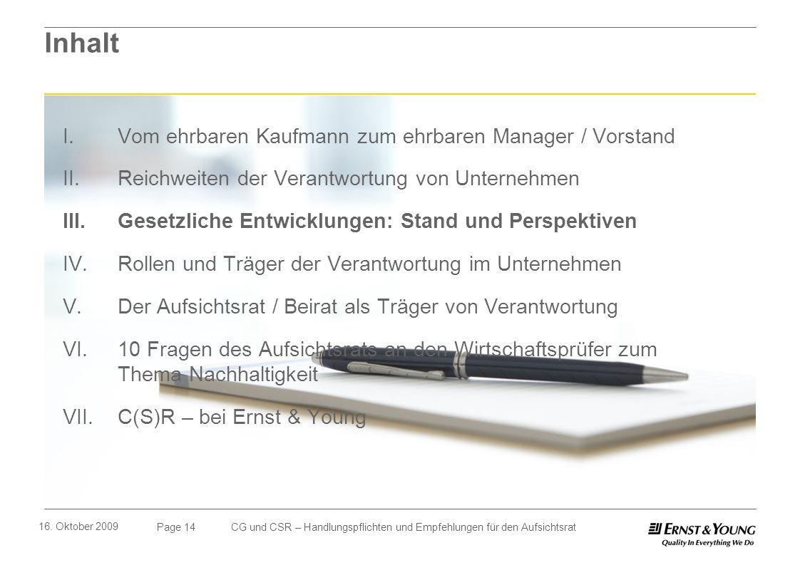 Page 14 16. Oktober 2009 CG und CSR – Handlungspflichten und Empfehlungen für den Aufsichtsrat Inhalt I. Vom ehrbaren Kaufmann zum ehrbaren Manager /
