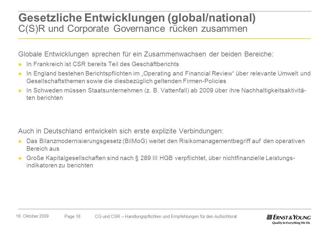 Page 16 16. Oktober 2009 CG und CSR – Handlungspflichten und Empfehlungen für den Aufsichtsrat Gesetzliche Entwicklungen (global/national) C(S)R und C