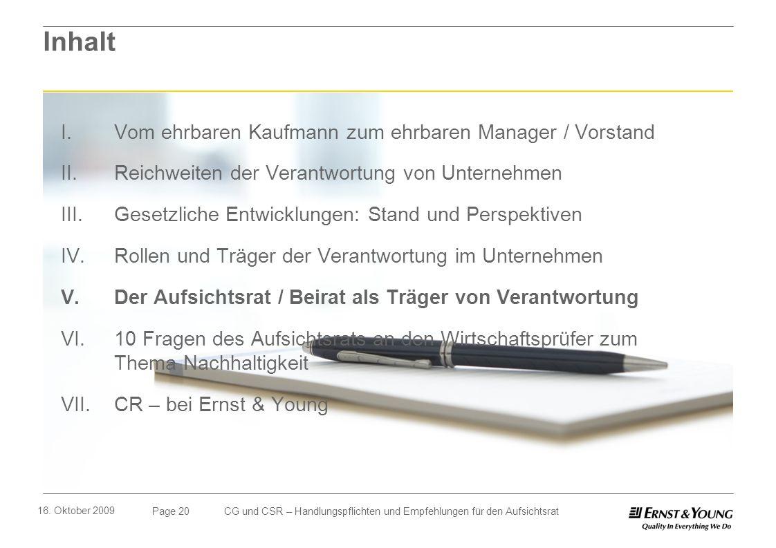 Page 20 16. Oktober 2009 CG und CSR – Handlungspflichten und Empfehlungen für den Aufsichtsrat Inhalt I. Vom ehrbaren Kaufmann zum ehrbaren Manager /
