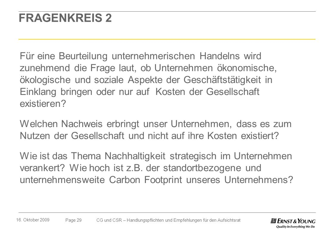 Page 29 16. Oktober 2009 CG und CSR – Handlungspflichten und Empfehlungen für den Aufsichtsrat FRAGENKREIS 2 Für eine Beurteilung unternehmerischen Ha