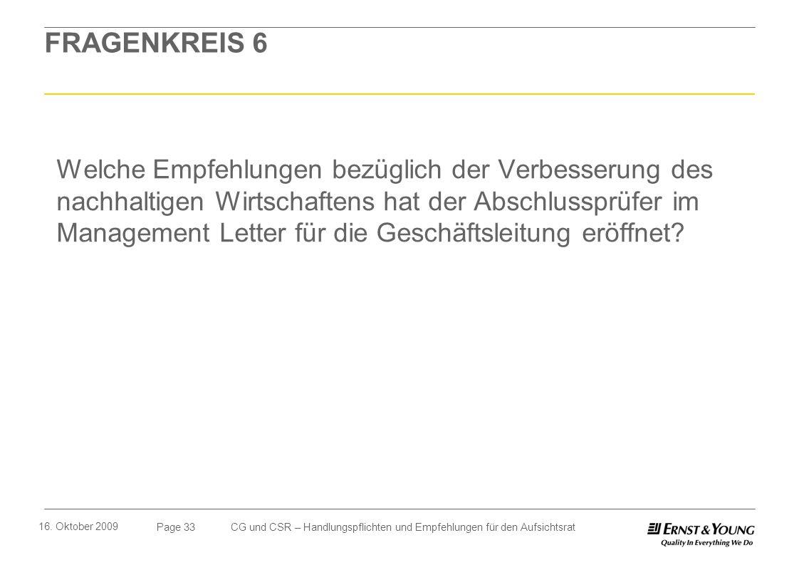 Page 33 16. Oktober 2009 CG und CSR – Handlungspflichten und Empfehlungen für den Aufsichtsrat FRAGENKREIS 6 Welche Empfehlungen bezüglich der Verbess
