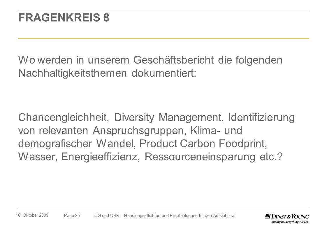 Page 35 16. Oktober 2009 CG und CSR – Handlungspflichten und Empfehlungen für den Aufsichtsrat FRAGENKREIS 8 Wo werden in unserem Geschäftsbericht die