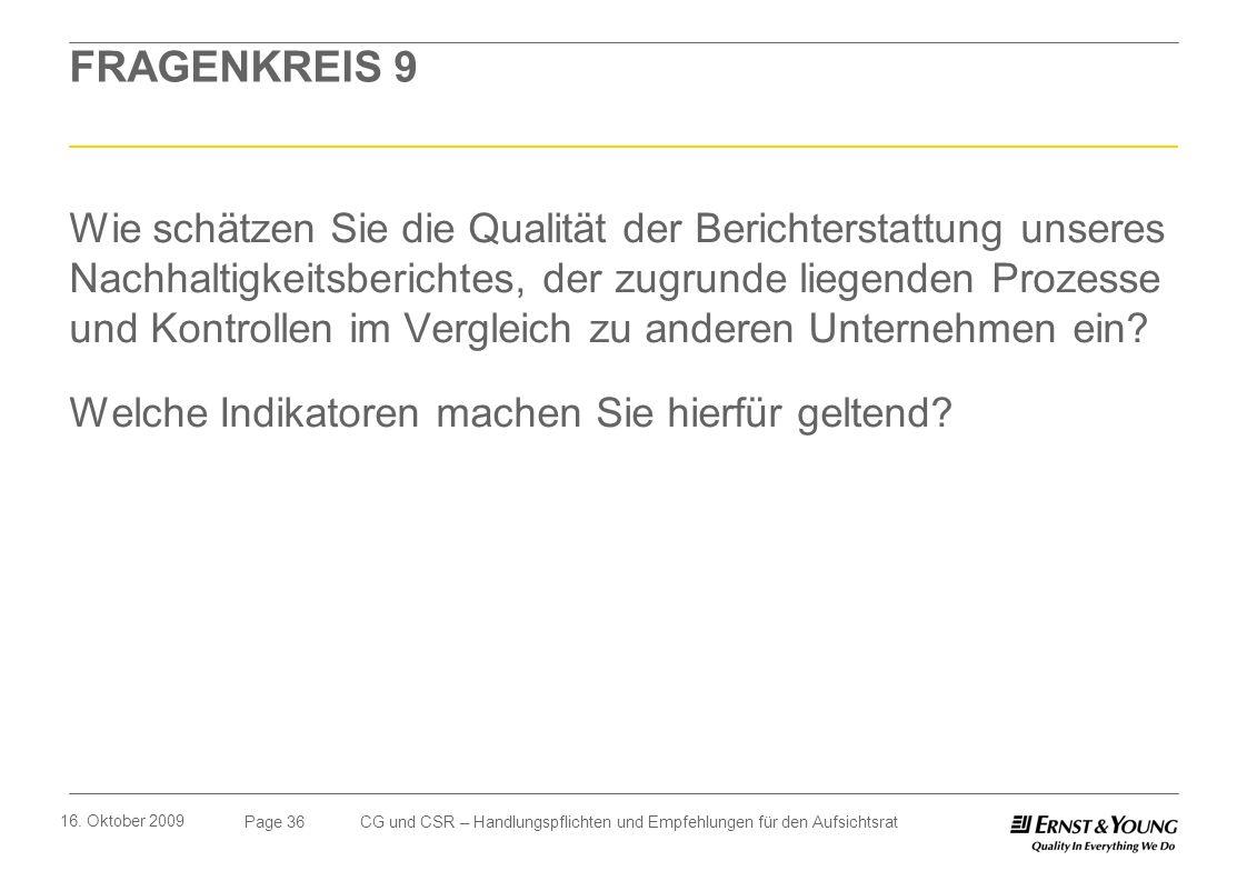 Page 36 16. Oktober 2009 CG und CSR – Handlungspflichten und Empfehlungen für den Aufsichtsrat FRAGENKREIS 9 Wie schätzen Sie die Qualität der Bericht