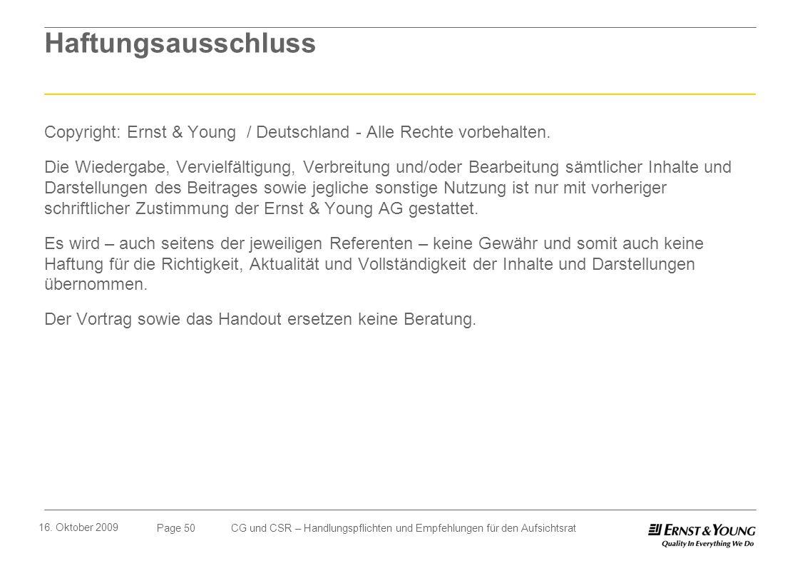 Page 50 16. Oktober 2009 CG und CSR – Handlungspflichten und Empfehlungen für den Aufsichtsrat Haftungsausschluss Copyright: Ernst & Young / Deutschla