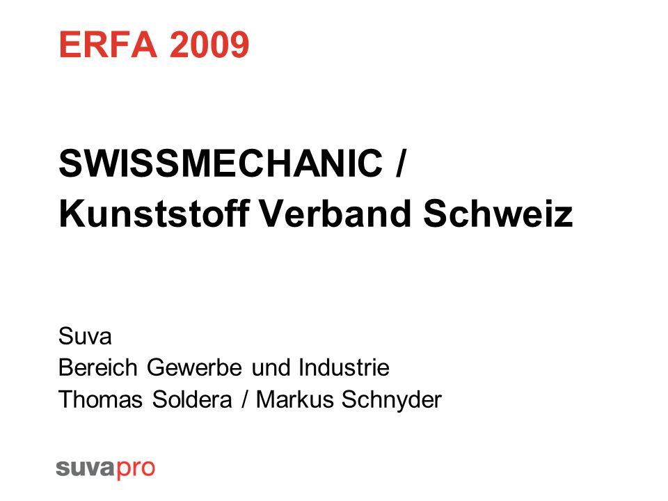 ERFA 2009 SWISSMECHANIC / Kunststoff Verband Schweiz Suva Bereich Gewerbe und Industrie Thomas Soldera / Markus Schnyder