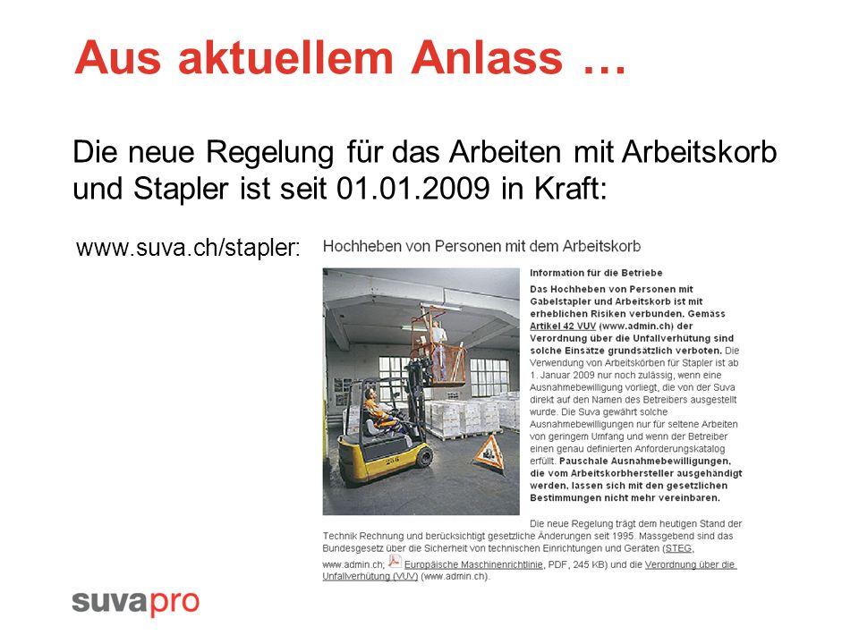 Aus aktuellem Anlass … Die neue Regelung für das Arbeiten mit Arbeitskorb und Stapler ist seit 01.01.2009 in Kraft: www.suva.ch/stapler: