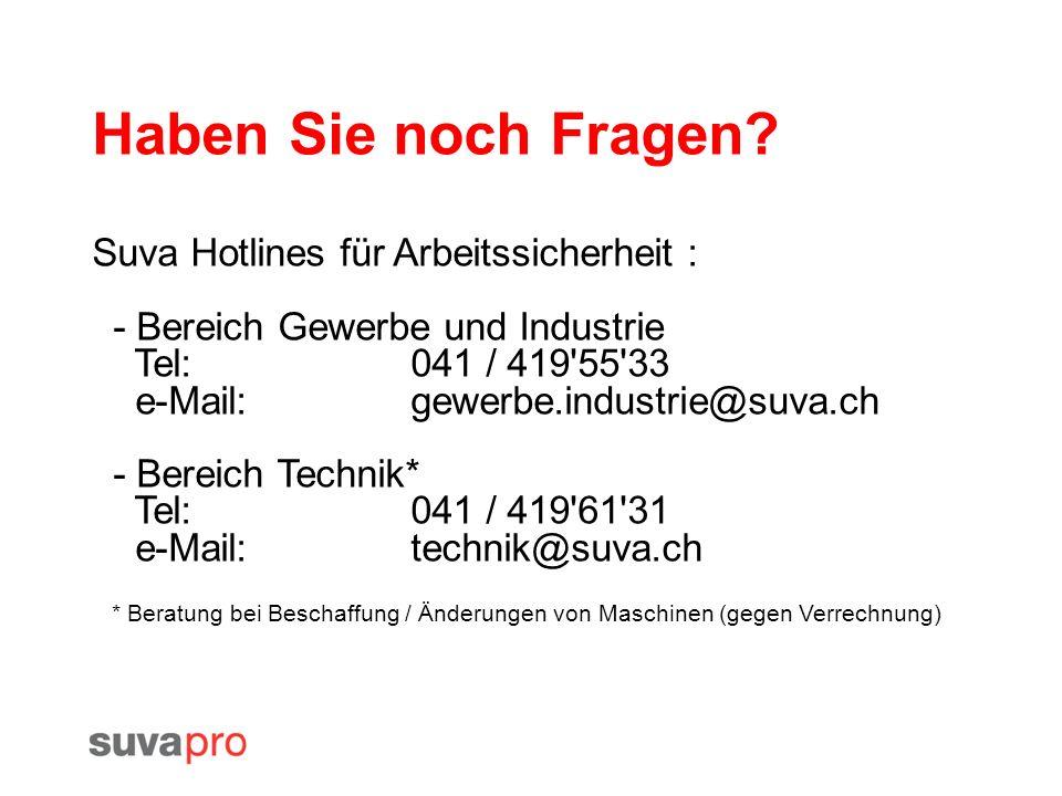 Haben Sie noch Fragen? Suva Hotlines für Arbeitssicherheit : - Bereich Gewerbe und Industrie Tel:041 / 419'55'33 e-Mail:gewerbe.industrie@suva.ch - Be