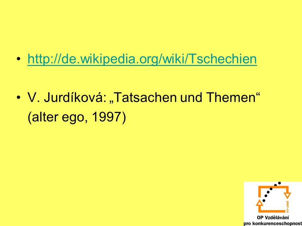 http://de.wikipedia.org/wiki/Tschechien V. Jurdíková: Tatsachen und Themen (alter ego, 1997)