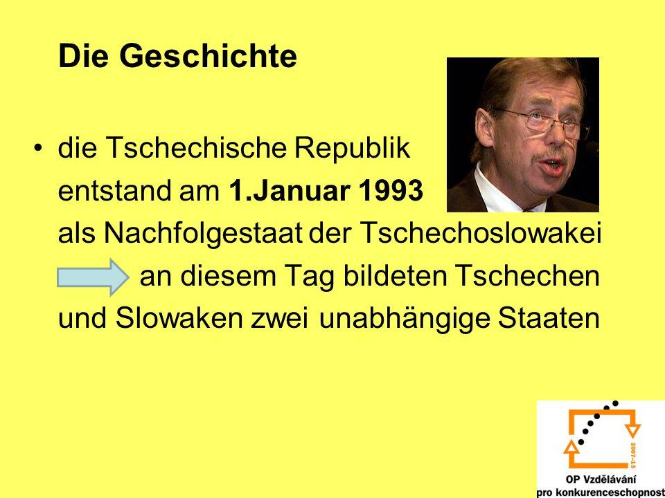 Die Geschichte die Tschechische Republik entstand am 1.Januar 1993 als Nachfolgestaat der Tschechoslowakei an diesem Tag bildeten Tschechen und Slowaken zwei unabhängige Staaten