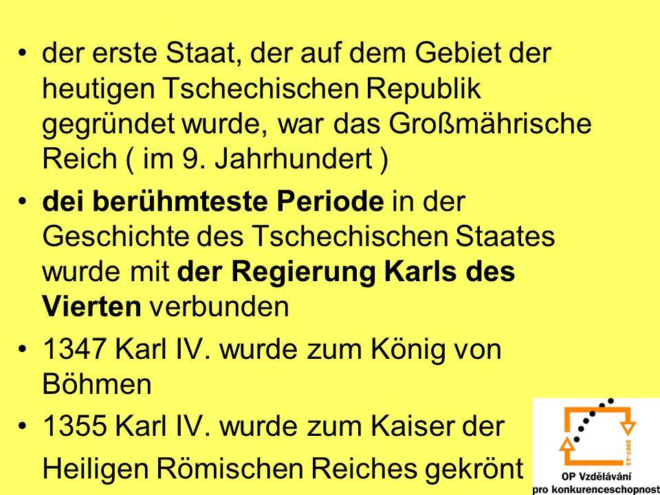 der erste Staat, der auf dem Gebiet der heutigen Tschechischen Republik gegründet wurde, war das Großmährische Reich ( im 9.
