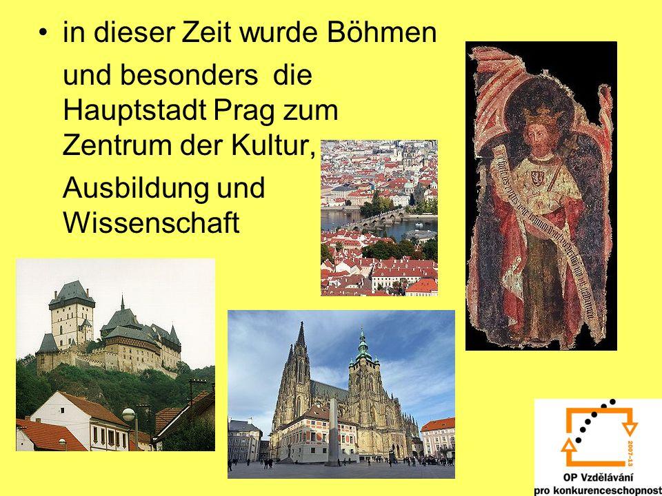 in dieser Zeit wurde Böhmen und besonders die Hauptstadt Prag zum Zentrum der Kultur, Ausbildung und Wissenschaft