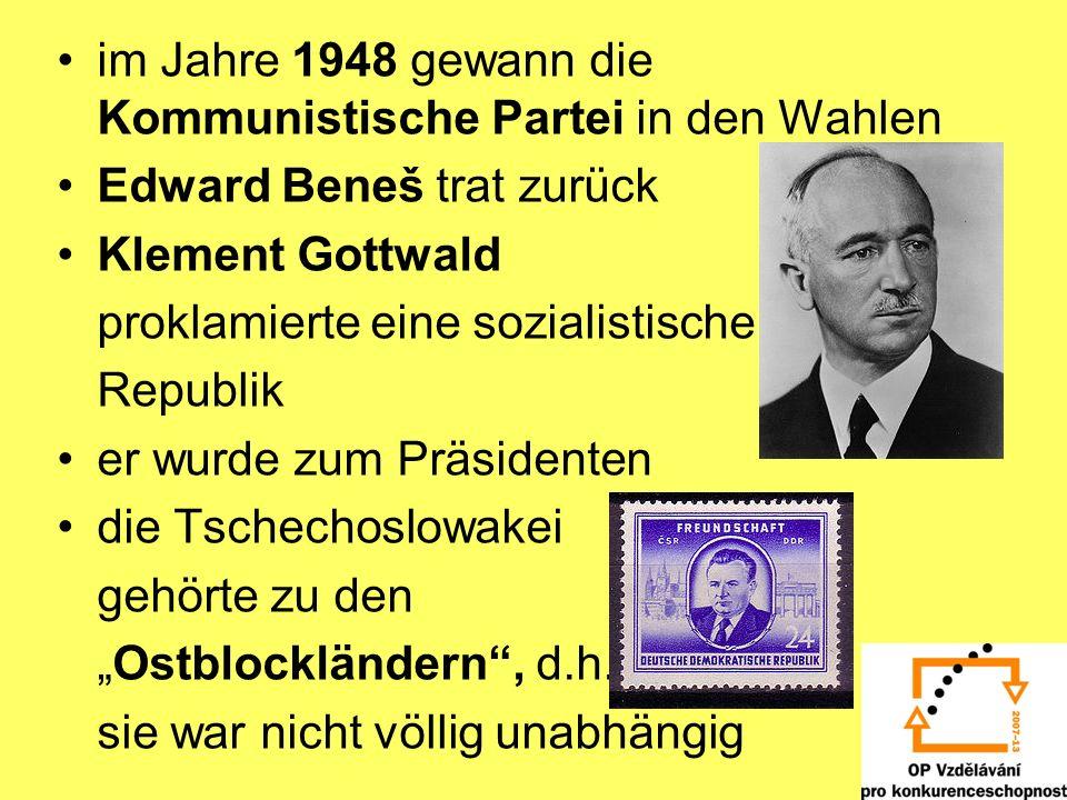 im Jahre 1948 gewann die Kommunistische Partei in den Wahlen Edward Beneš trat zurück Klement Gottwald proklamierte eine sozialistische Republik er wurde zum Präsidenten die Tschechoslowakei gehörte zu den Ostblockländern, d.h.