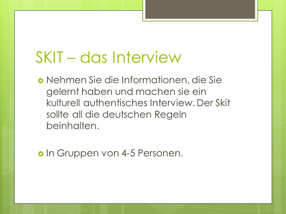SKIT – das Interview Nehmen Sie die Informationen, die Sie gelernt haben und machen sie ein kulturell authentisches Interview.