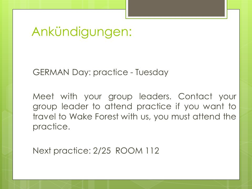 Ankündigungen: GERMAN Day: practice - Tuesday Meet with your group leaders.