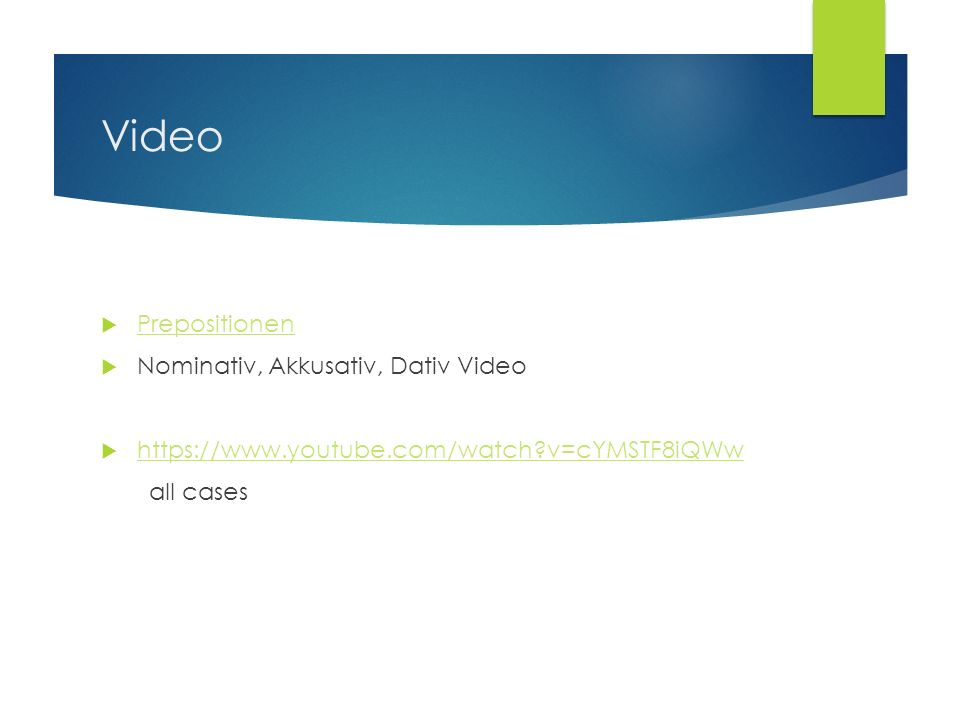 Video Prepositionen Nominativ, Akkusativ, Dativ Video https://www.youtube.com/watch?v=cYMSTF8iQWw all cases