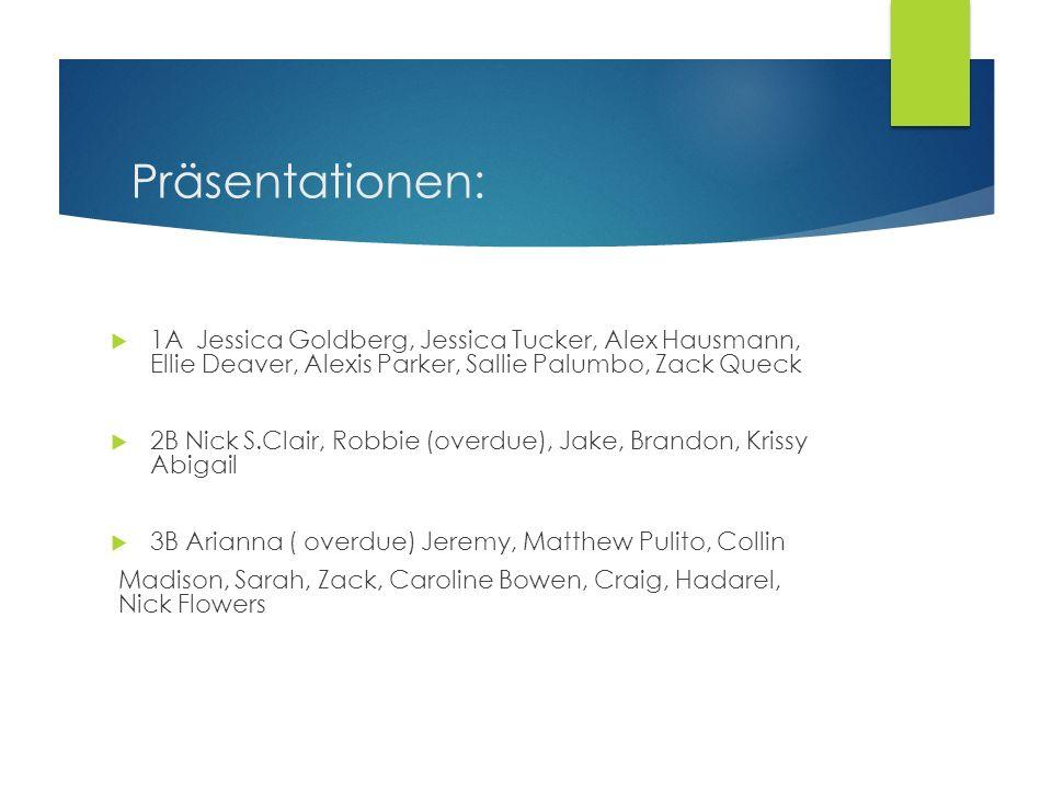 Präsentationen: 1A Jessica Goldberg, Jessica Tucker, Alex Hausmann, Ellie Deaver, Alexis Parker, Sallie Palumbo, Zack Queck 2B Nick S.Clair, Robbie (o