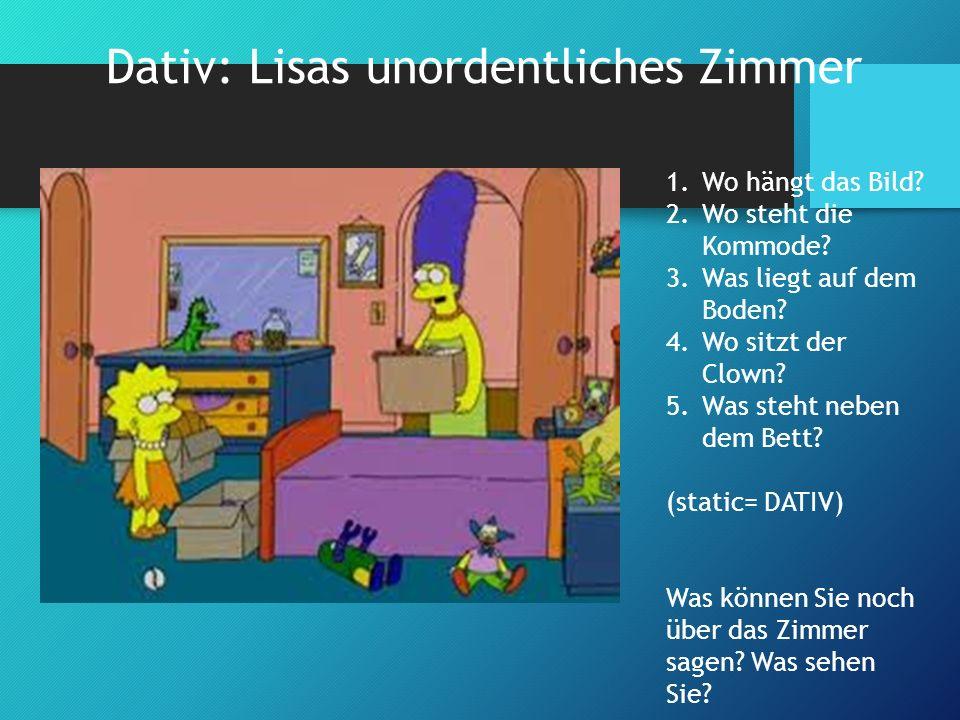 Dativ: Lisas unordentliches Zimmer 1.Wo hängt das Bild.
