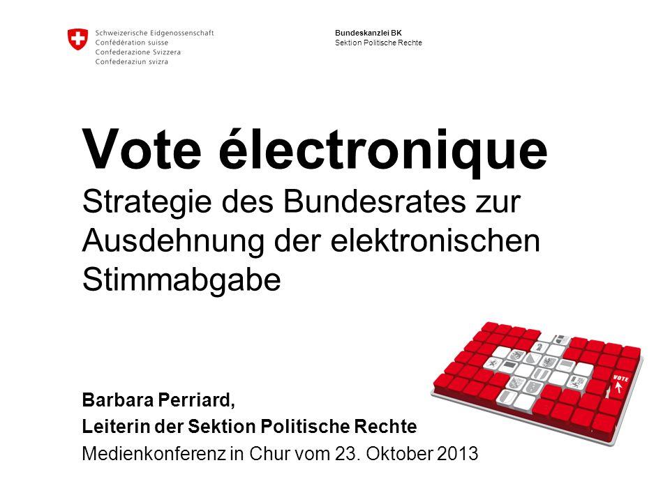 Bundeskanzlei BK Sektion Politische Rechte Vote électronique Strategie des Bundesrates zur Ausdehnung der elektronischen Stimmabgabe Barbara Perriard,